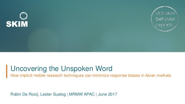 Uncovering the Unspoken Word How implicit mobile research techniques can minimize response biases in Asian markets Robin D...