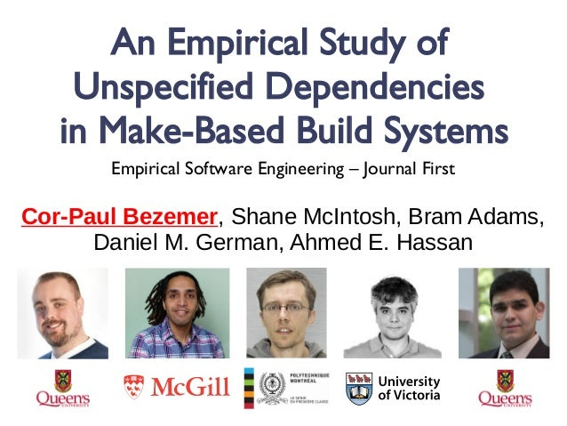 An Empirical Study of Unspecified Dependencies in Make-Based Build Systems Cor-Paul Bezemer, Shane McIntosh, Bram Adams, D...