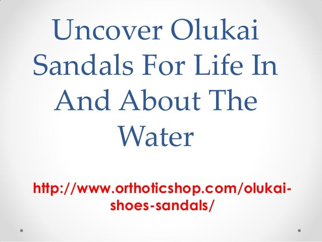 Uncover OlukaiSandals For Life In And About The     Waterhttp://www.orthoticshop.com/olukai-          shoes-sandals/