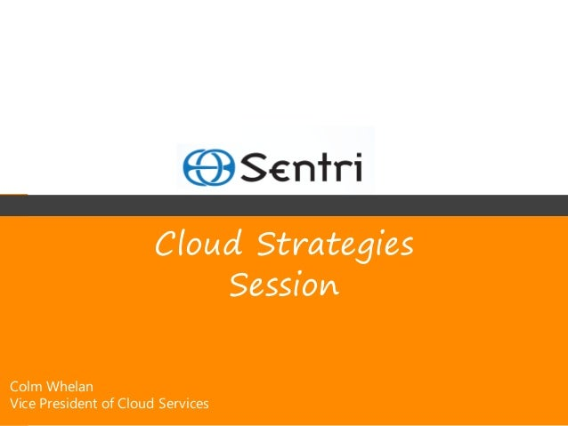 Cloud Strategies                           SessionColm WhelanVice President of Cloud Services