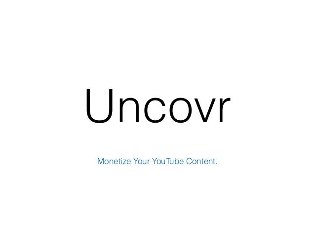 Uncovr Monetize Your YouTube Content.