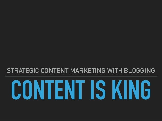 CONTENT IS KING STRATEGIC CONTENT MARKETING WITH BLOGGING
