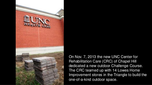 On Nov. 7, 2013 the new UNC Center for Rehabilitation Care (CRC) of Chapel Hill dedicated a new outdoor Challenge Course. ...