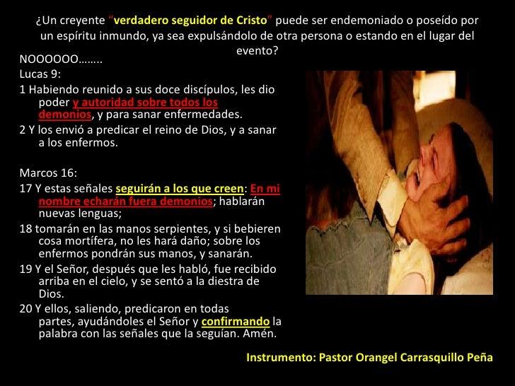 """¿Un creyente """"verdadero seguidor de Cristo"""" puede ser endemoniado o poseído por un espíritu inmundo, ya sea expulsándolo d..."""