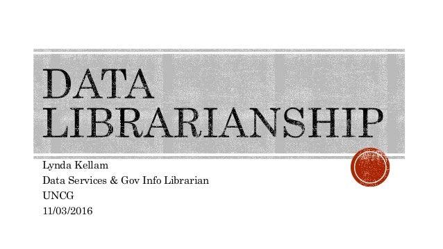 Lynda Kellam Data Services & Gov Info Librarian UNCG 11/03/2016
