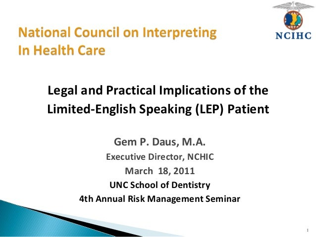 Legal and Practical Implications of the Limited-English Speaking (LEP) Patient Gem P. Daus, M.A. Executive Director, NCHIC...