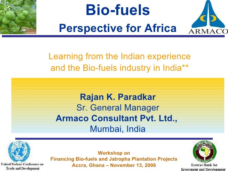 Bio-fuels   Perspective for Africa   <ul><li>Learning from the Indian experience </li></ul><ul><li>and the Bio-fuels indus...