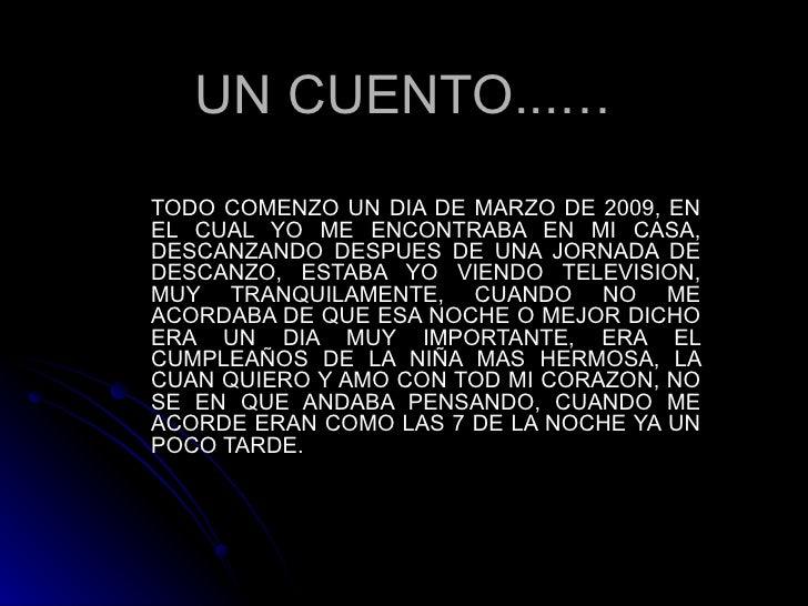 UN CUENTO...… TODO COMENZO UN DIA DE MARZO DE 2009, EN EL CUAL YO ME ENCONTRABA EN MI CASA, DESCANZANDO DESPUES DE UNA JOR...