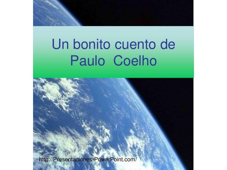 Un bonito cuento de      Paulo Coelhohttp://Presentaciones-PowerPoint.com/