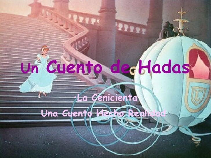 Un  Cuento de Hadas <ul><li>La Cenicienta </li></ul><ul><li>Una Cuento Hecho Realidad  </li></ul>