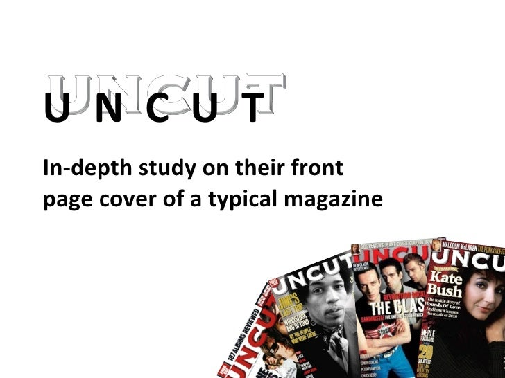 U  N  C  U  T In-depth study on their front page cover of a typical magazine