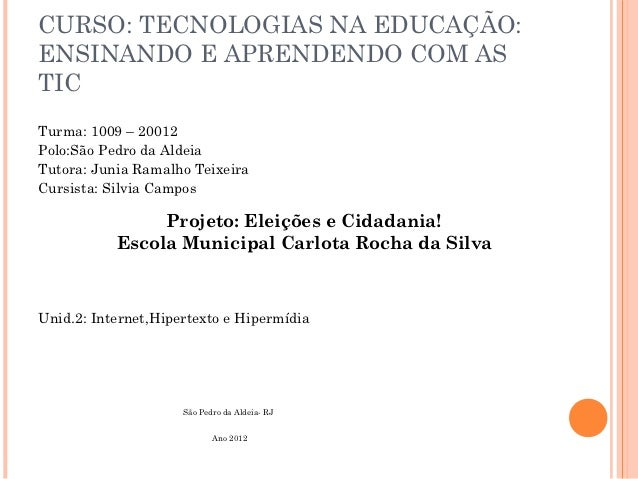 CURSO: TECNOLOGIAS NA EDUCAÇÃO:ENSINANDO E APRENDENDO COM ASTICTurma: 1009 – 20012Polo:São Pedro da AldeiaTutora: Junia Ra...