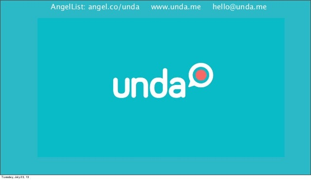 AngelList: angel.co/unda www.unda.me hello@unda.me Tuesday, July 23, 13