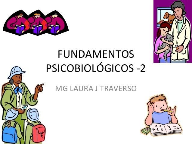 FUNDAMENTOS PSICOBIOLÓGICOS -2 MG LAURA J TRAVERSO