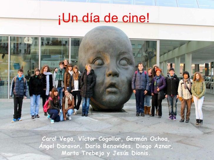 ¡Un día de cine! Carol Vega, Víctor Cogollor, Germán Ochoa, Ángel Daravan, Darío Benavides, Diego Aznar, Marta Trebejo y J...