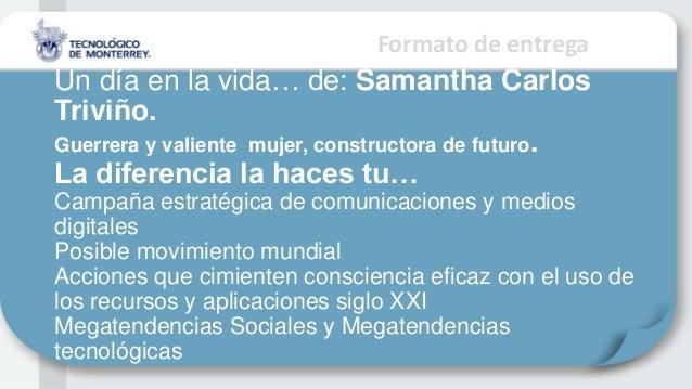 Formato de entregaUn día en la vida… de: Samantha CarlosTriviño.Guerrera y valiente mujer, constructora de futuro.La difer...