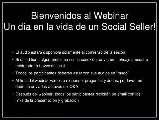 Bienvenidos al Webinar Un día en la vida de un Social Seller! • El audio estará disponible solamente al comienzo de la ses...