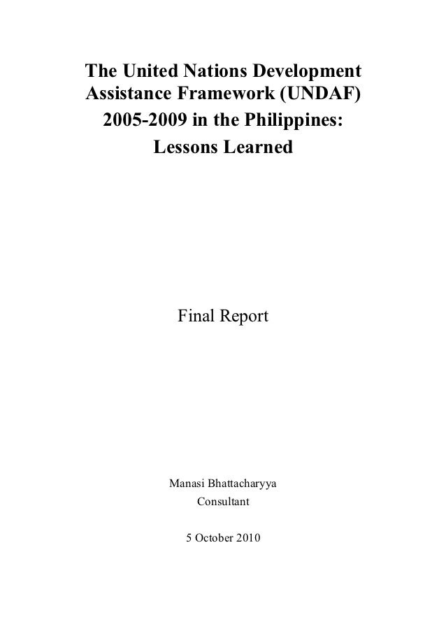 The United Nations DevelopmentAssistance Framework (UNDAF) 2005-2009 in the Philippines:        Lessons Learned          F...