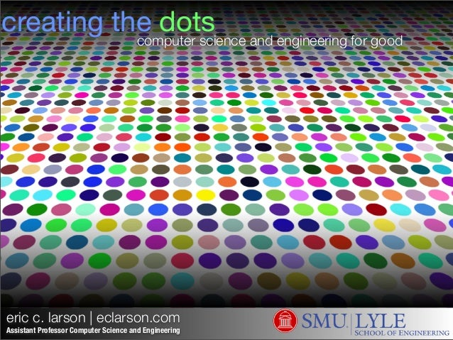 eric c. larson | eclarson.com Assistant Professor Computer Science and Engineering creating the dots computer science and ...