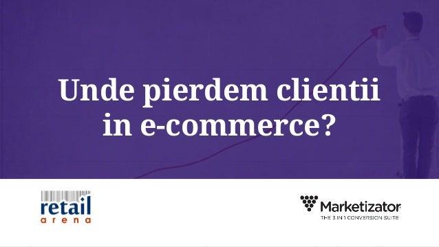Unde pierdem clientii in e-commerce?