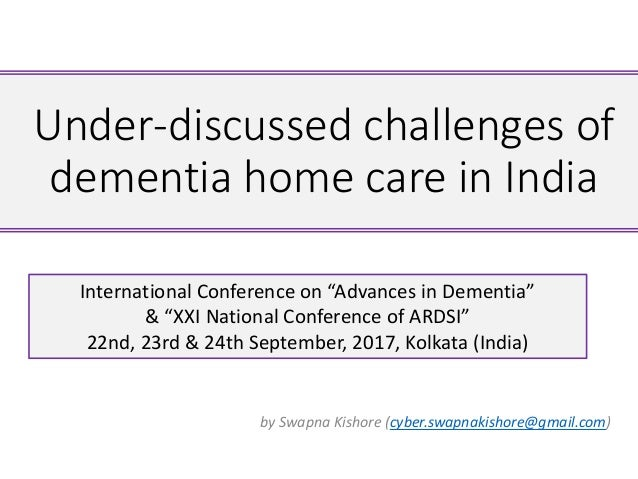 Under-discussed challenges of dementia home care in India by Swapna Kishore (cyber.swapnakishore@gmail.com) International ...
