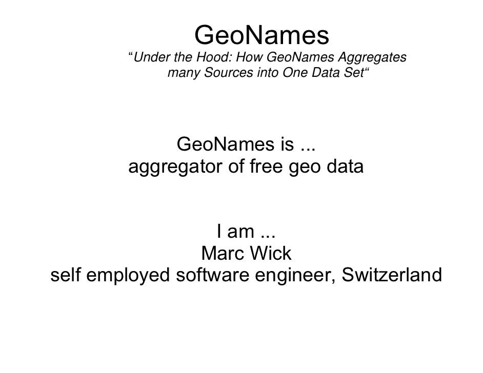 "GeoNames         ""Under the Hood: How GeoNames Aggregates              many Sources into One Data Set""                  Ge..."