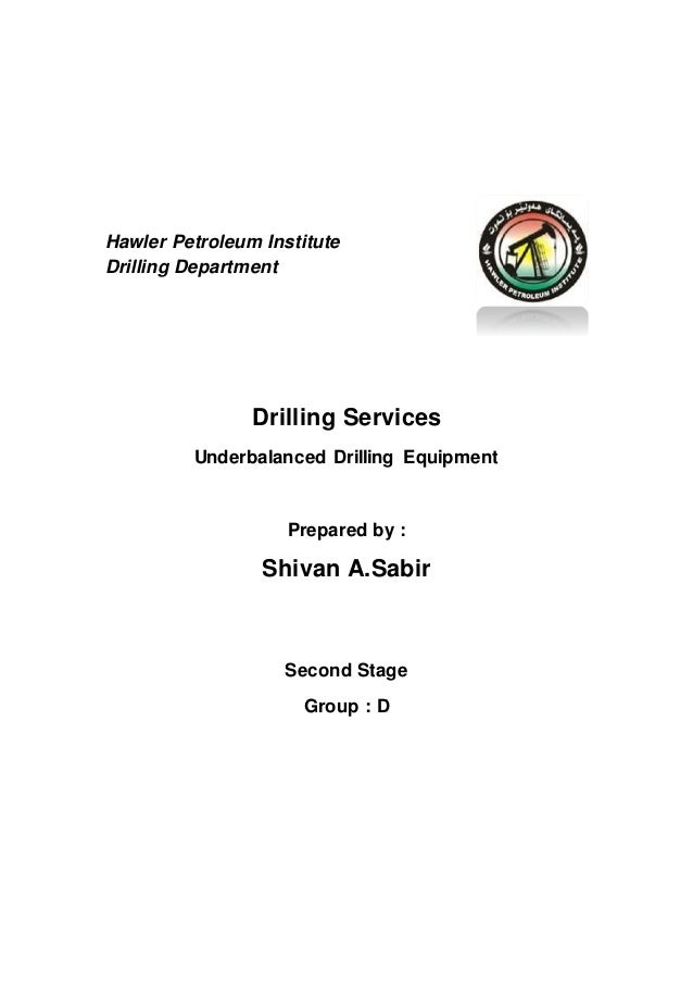 Hawler Petroleum Institute Drilling Department Drilling Services Underbalanced Drilling Equipment Prepared by : Shivan A.S...