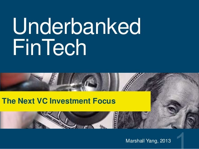 Underbanked FinTech The Next VC Investment Focus Marshall Yang, 2013