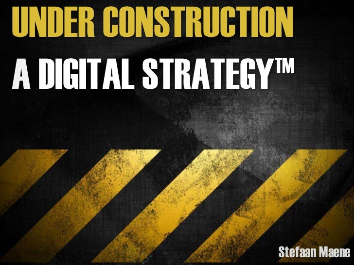 UNDER CONSTRUCTIONA DIGITAL STRATEGY TM                                          Stefaan Maene             Under Construct...