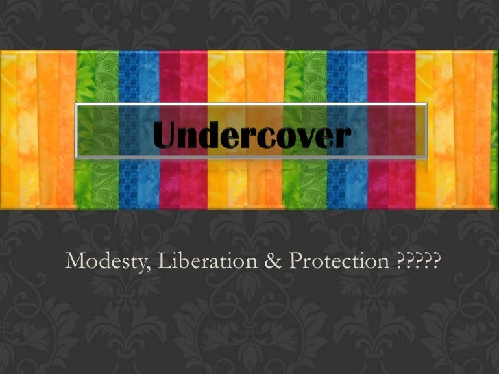 Modesty, Liberation & Protection ?????