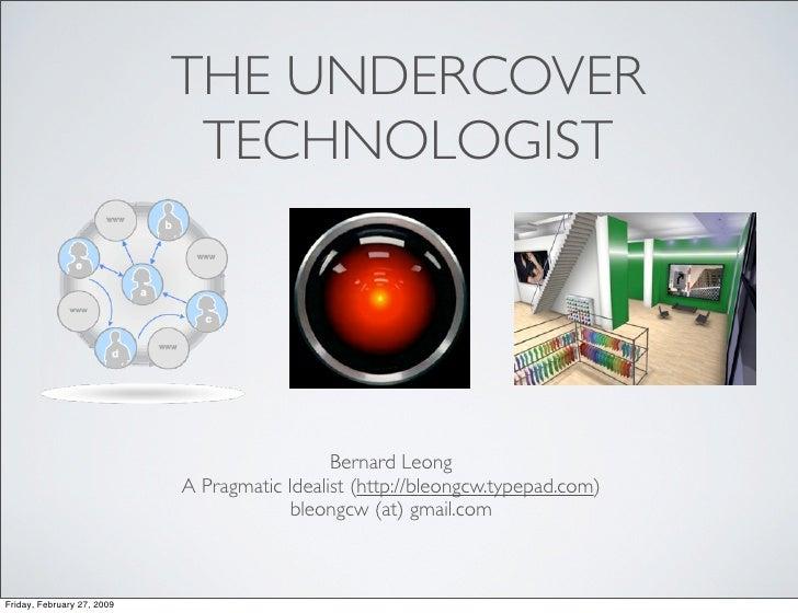 THE UNDERCOVER                              TECHNOLOGIST                                                   Bernard Leong  ...