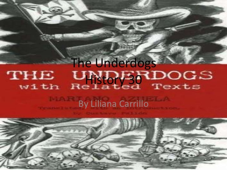 The Underdogs History 30<br />By Liliana Carrillo <br />