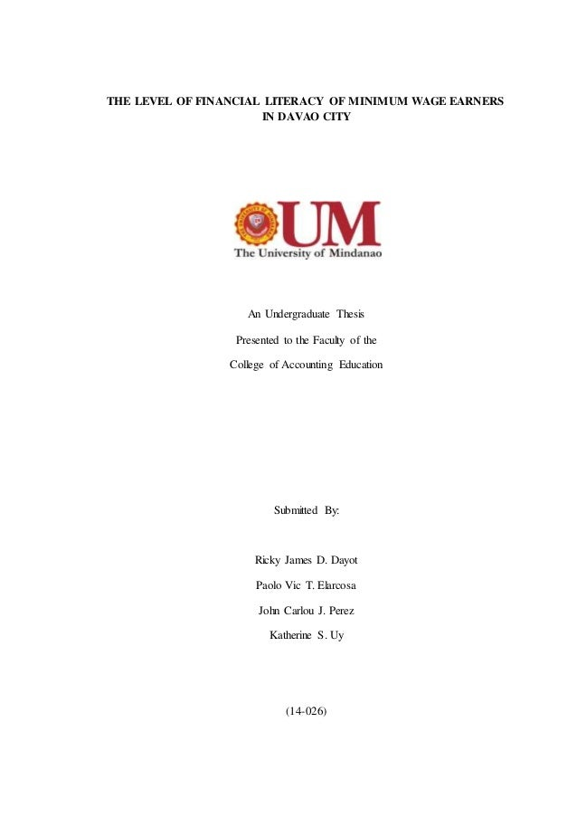 THE LEVEL OF FINANCIAL LITERACY OF MINIMUM WAGE EARNERS IN DAVAO CITY An Undergraduate Thesis Presented to the Faculty of ...