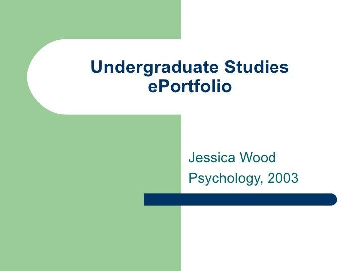 Undergraduate Studies ePortfolio Jessica Wood Psychology, 2003