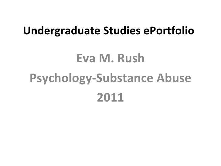 Undergraduate Studies ePortfolio Eva M. Rush Psychology-Substance Abuse 2011