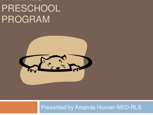 ANIMALSPRESCHOOLPROGRAM      Presented by Amanda Hoover-NEO-RLS