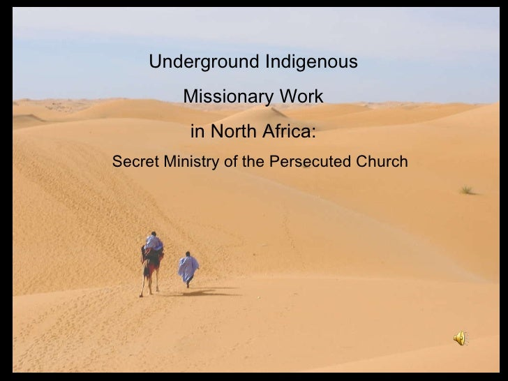 Underground Indigenous  Missionary Work  in North Africa:  Secret Ministry of the Persecuted Church