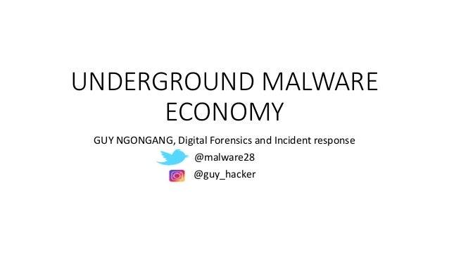 UNDERGROUND MALWARE ECONOMY GUY NGONGANG, Digital Forensics and Incident response @malware28 @guy_hacker