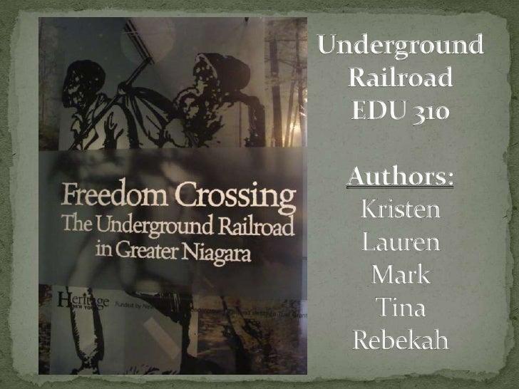 UndergroundRailroadEDU 310Authors:KristenLauren MarkTina Rebekah<br />