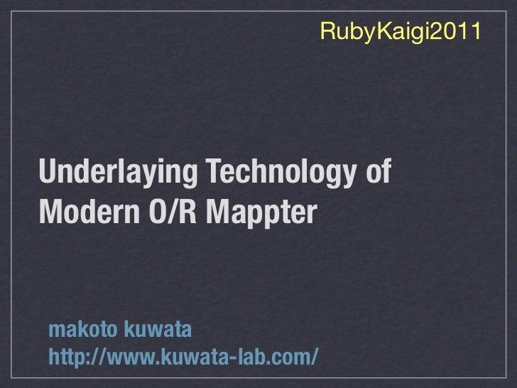 RubyKaigi2011Underlaying Technology ofModern O/R Mapptermakoto kuwatahttp://www.kuwata-lab.com/