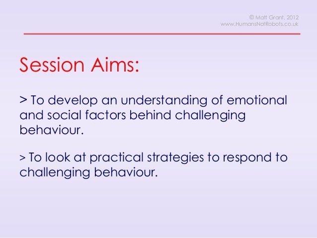 characteristics and causes of challenging behavior Challenging behaviour is any behaviour that causes significant distress or danger to the person of concern or others.