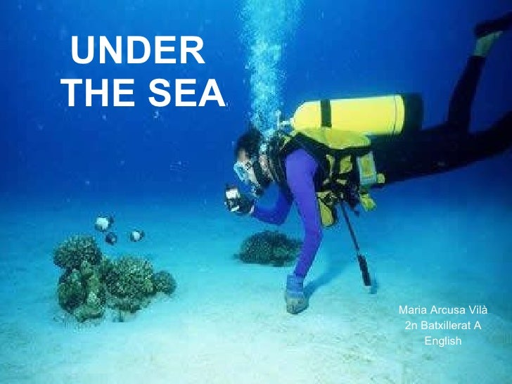 UNDER  THE SEA Maria Arcusa Vilà 2n Batxillerat A English