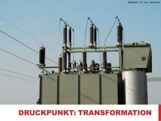 Bildquelle: H.D. Volz / pixelio.de  DRUCKPUNKT: TRANSFORMATION