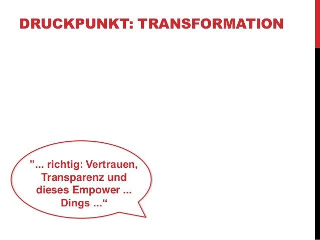 """DRUCKPUNKT: TRANSFORMATION  """"... richtig: Vertrauen,  Transparenz und  dieses Empower ...  Dings ..."""""""
