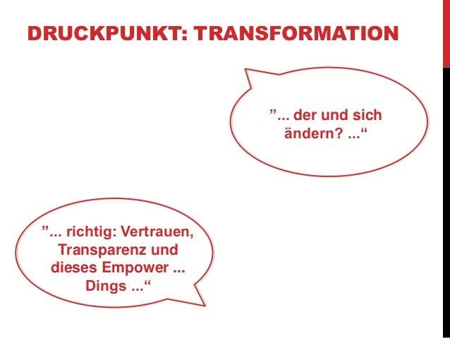 """DRUCKPUNKT: TRANSFORMATION  """"... der und sich  ändern? ...""""  """"... richtig: Vertrauen,  Transparenz und  dieses Empower ......"""