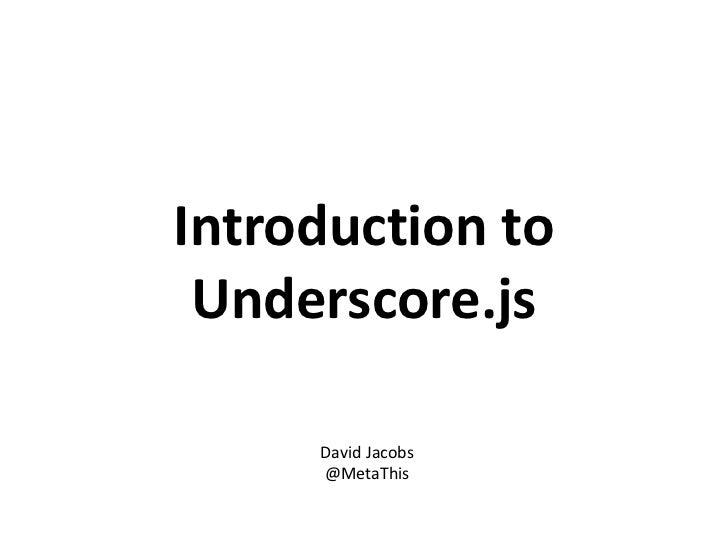 Introduction to Underscore.js     David Jacobs     @MetaThis