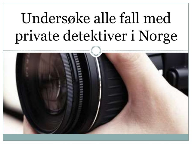 Undersøke alle fall med private detektiver i Norge