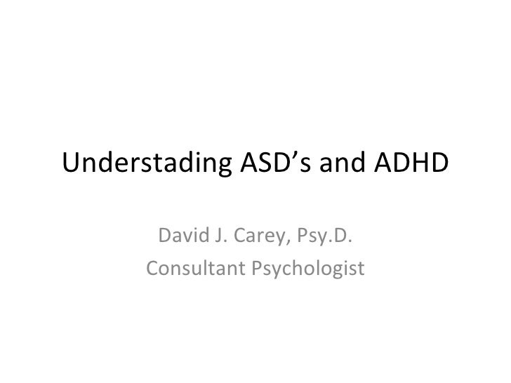 Understading ASD's and ADHD David J. Carey, Psy.D. Consultant Psychologist