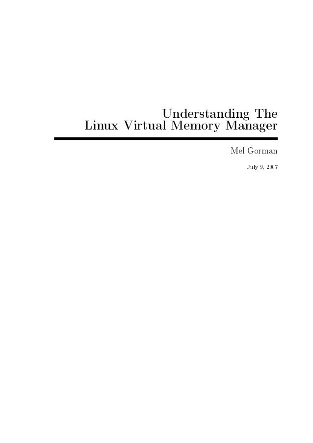 Understanding TheLinux Virtual Memory Manager                     Mel Gorman                        July 9, 2007
