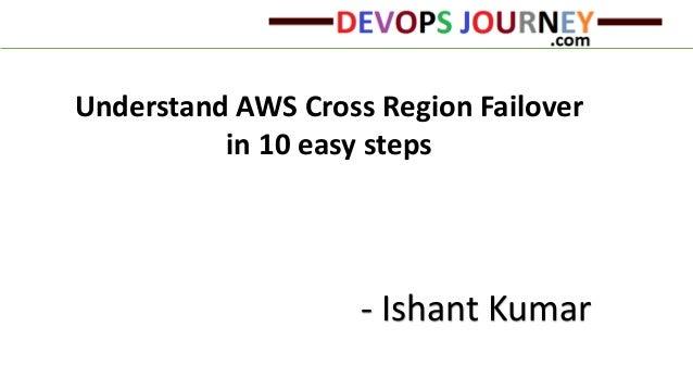 Understand AWS Cross Region Failover in 10 easy steps - Ishant Kumar